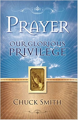 Prayer: Our Glorious Privilege by Chuck Smith