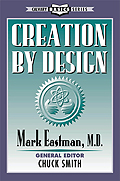 Creation by Design by Mark Eastman M.D.
